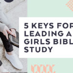 5 Keys for Leading a Girls Bible Study