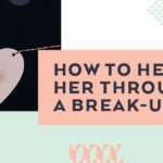 How to Help Her Through a Break-Up