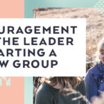 Encouragement for the Leader Starting a New Group