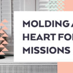 Molding a Heart for Missions
