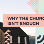 Why the Church Isn't Enough