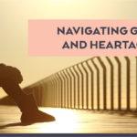 Navigating Grief & Heartache
