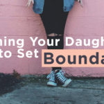 Teaching Your Daughter How to Set Boundaries